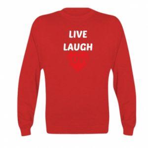 Kid's sweatshirt Live laugh love