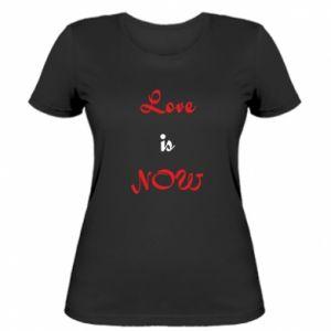 Women's t-shirt Love is now