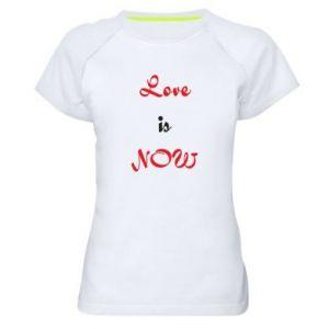 Women's sports t-shirt Love is now