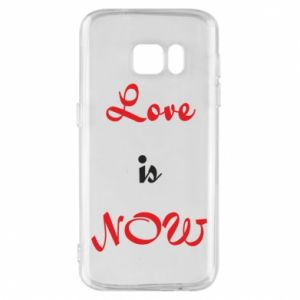 Phone case for Samsung S7 Love is now