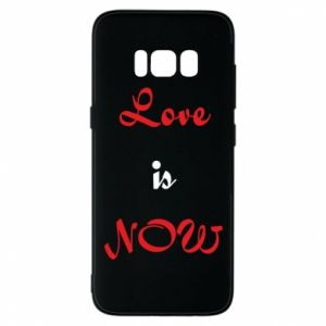 Phone case for Samsung S8 Love is now