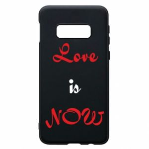 Phone case for Samsung S10e Love is now