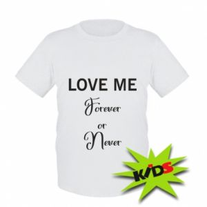 Dziecięcy T-shirt Love me forever or never
