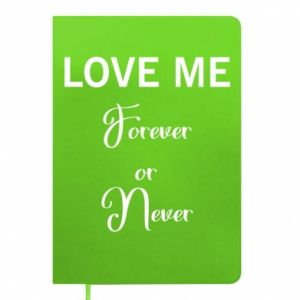 Notes Love me forever or never