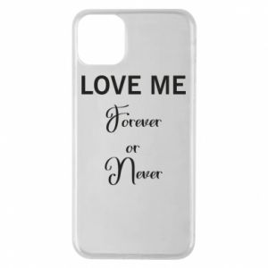 Etui na iPhone 11 Pro Max Love me forever or never