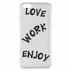 Etui na iPhone 6 Plus/6S Plus Love. Work. Enjoy