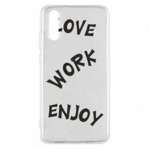 Etui na Huawei P20 Love. Work. Enjoy