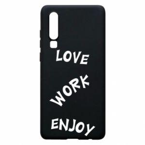 Etui na Huawei P30 Love. Work. Enjoy