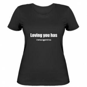 Damska koszulka Loving you has consequences
