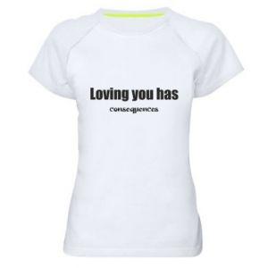 Damska koszulka sportowa Loving you has consequences