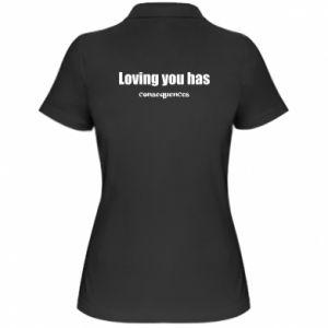 Damska koszulka polo Loving you has consequences
