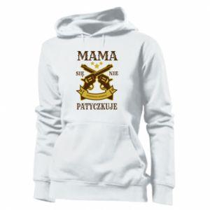 Women's hoodies Mama się nie patyczkuje