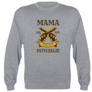 Sweatshirt Mama się nie patyczkuje
