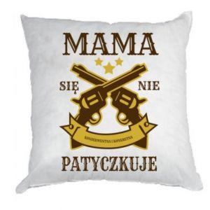 Poduszka Mama się nie patyczkuje