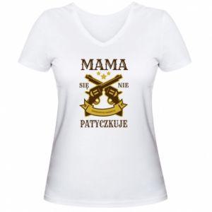 Damska koszulka V-neck Mama się nie patyczkuje
