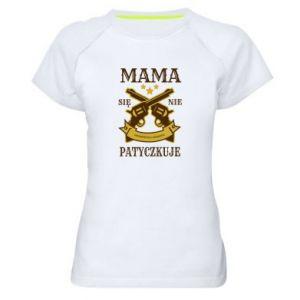 Women's sports t-shirt Mama się nie patyczkuje