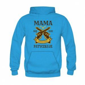 Kid's hoodie Mama się nie patyczkuje