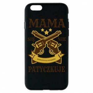 iPhone 6/6S Case Mama się nie patyczkuje