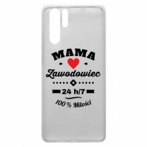 Etui na Huawei P30 Pro Mama zawodowiec