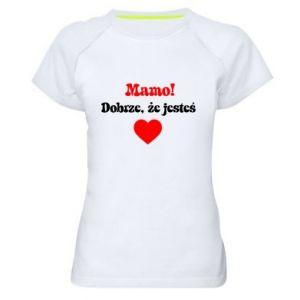 Damska koszulka sportowa Mamo! Dobrze, że jesteś