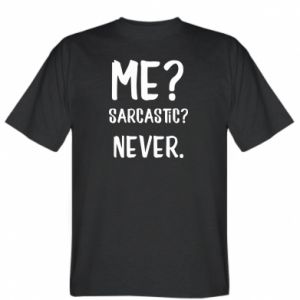 T-shirt Me? Sarcastic? Never.