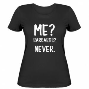 Women's t-shirt Me? Sarcastic? Never.