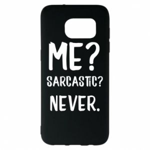 Samsung S7 EDGE Case Me? Sarcastic? Never.