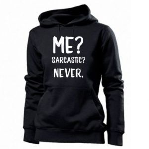 Women's hoodies Me? Sarcastic? Never.