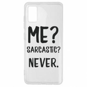 Samsung A41 Case Me? Sarcastic? Never.