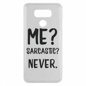 LG G6 Case Me? Sarcastic? Never.