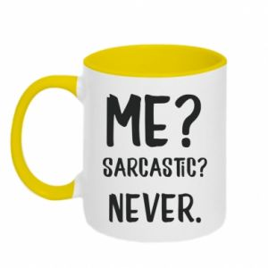 Two-toned mug Me? Sarcastic? Never.