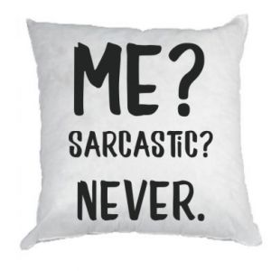 Pillow Me? Sarcastic? Never.