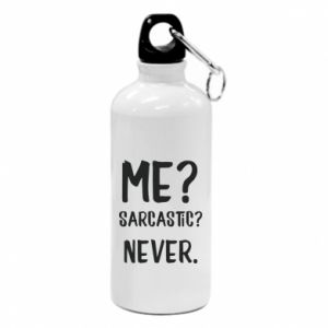 Water bottle Me? Sarcastic? Never.