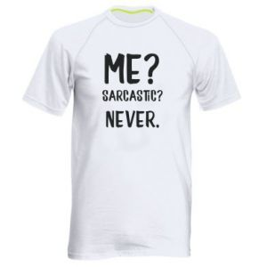 Men's sports t-shirt Me? Sarcastic? Never.
