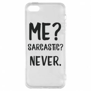 Phone case for iPhone 5/5S/SE Me? Sarcastic? Never.
