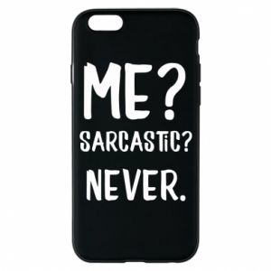 Phone case for iPhone 6/6S Me? Sarcastic? Never.