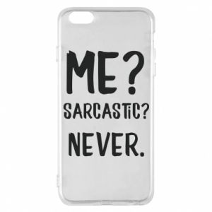 Phone case for iPhone 6 Plus/6S Plus Me? Sarcastic? Never.