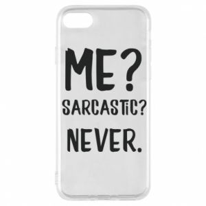 Phone case for iPhone 7 Me? Sarcastic? Never.