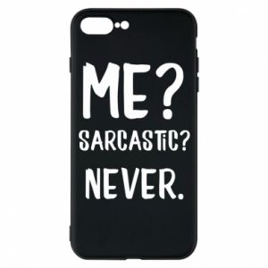 Phone case for iPhone 7 Plus Me? Sarcastic? Never.