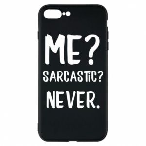 Phone case for iPhone 8 Plus Me? Sarcastic? Never.