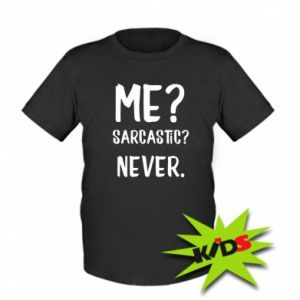 Kids T-shirt Me? Sarcastic? Never.