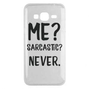 Phone case for Samsung J3 2016 Me? Sarcastic? Never.