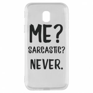 Phone case for Samsung J3 2017 Me? Sarcastic? Never.
