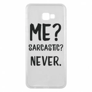 Phone case for Samsung J4 Plus 2018 Me? Sarcastic? Never.
