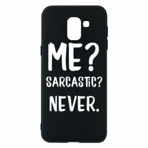 Phone case for Samsung J6 Me? Sarcastic? Never.