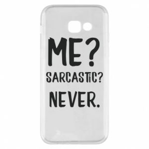Phone case for Samsung A5 2017 Me? Sarcastic? Never.