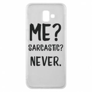 Phone case for Samsung J6 Plus 2018 Me? Sarcastic? Never.