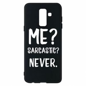 Phone case for Samsung A6+ 2018 Me? Sarcastic? Never.