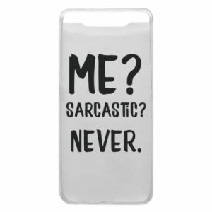 Phone case for Samsung A80 Me? Sarcastic? Never.