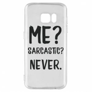 Phone case for Samsung S7 Me? Sarcastic? Never.